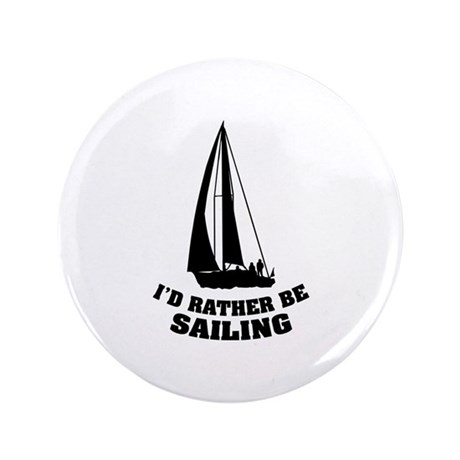 "I'd rather be sailing 3.5"" Button (100 pack)"