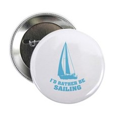 "I'd rather be sailing 2.25"" Button"