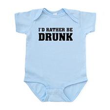 I'd rather be DRUNK Infant Bodysuit