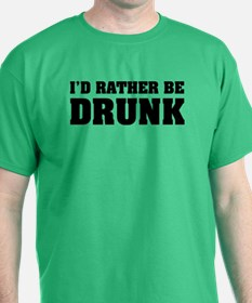 I'd rather be DRUNK T-Shirt