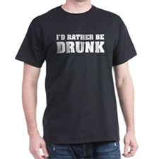 I'd rather be DRUNK T-Shirt