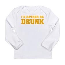 I'd rather be DRUNK Long Sleeve Infant T-Shirt