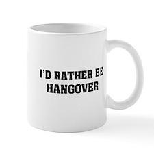 I'd rather be hangover Mug