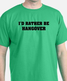 I'd rather be hangover T-Shirt
