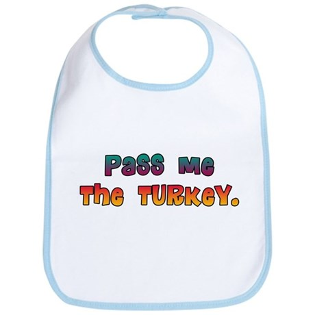 Pass me the turkey - Thanksgiving Baby Bib