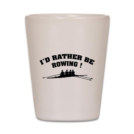 I'd rather be rowing ! Shot Glass