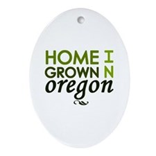 'Home Grown In Oregon' Ornament (Oval)
