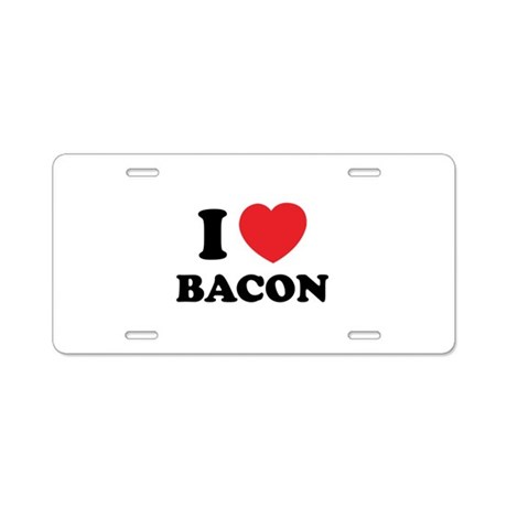 I love bacon Aluminum License Plate