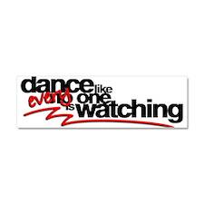 Dance like everyone is watchi Car Magnet 10 x 3