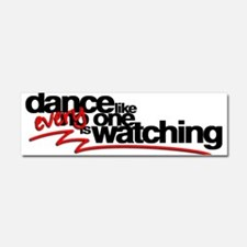 Dance like everyone is watchi Car Magnet 10 x 3