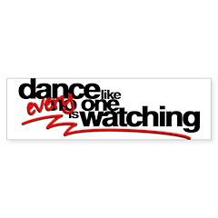 Dance like everyone is watchi Bumper Sticker