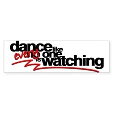 Dance like everyone is watchi Bumper Sticker