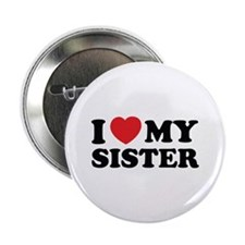 """I love my sister 2.25"""" Button"""
