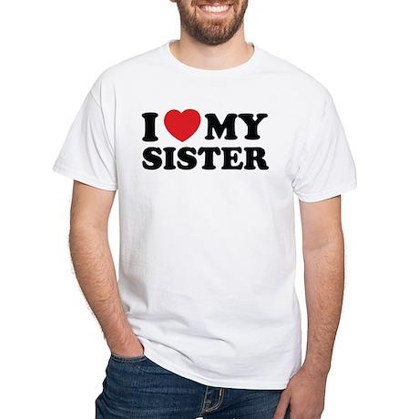 I love my sister White T-Shirt