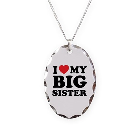 I love my big sister Necklace Oval Charm