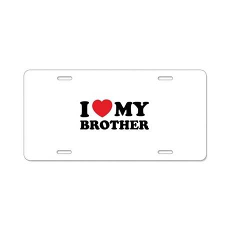 I love my brother Aluminum License Plate