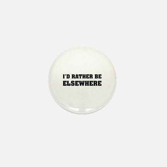 I'd rather be elsewhere Mini Button