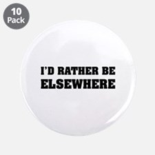 """I'd rather be elsewhere 3.5"""" Button (10 pack)"""