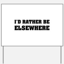 I'd rather be elsewhere Yard Sign