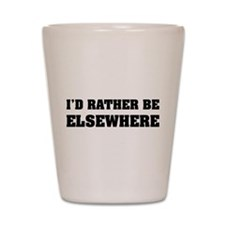 I'd rather be elsewhere Shot Glass