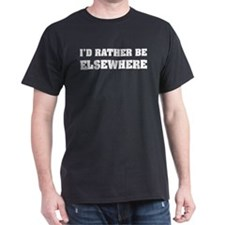I'd rather be elsewhere T-Shirt