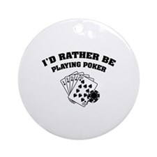 I'd rather be playing poker Ornament (Round)