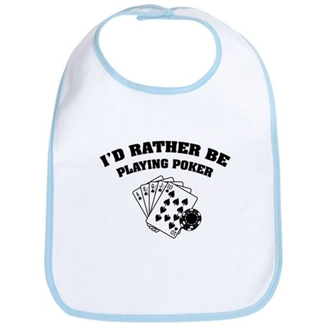 I'd rather be playing poker Bib