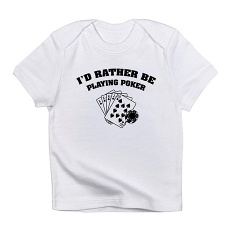 I'd rather be playing poker Infant T-Shirt