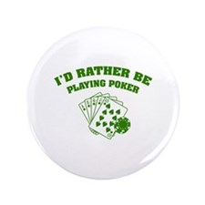 """I'd rather be playing poker 3.5"""" Button (100 pack)"""