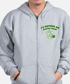 I'd rather be playing poker Zip Hoodie