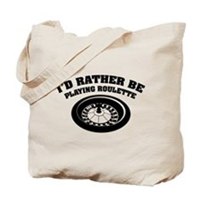 I'd rather be playing roulette Tote Bag