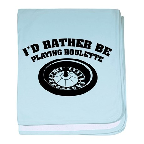 I'd rather be playing roulette baby blanket