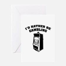 I'd rather be gambling Greeting Card