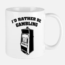 I'd rather be gambling Mug