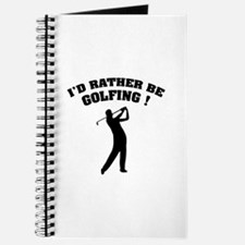 I'd rather be golfing ! Journal