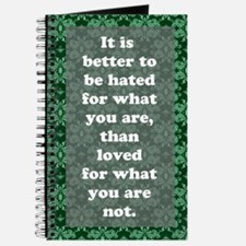 It is better to be hated for what you are, than...