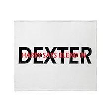 Dexter Harry said blend in. Throw Blanket