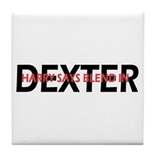 Dexter Harry said blend in. Tile Coaster