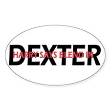 Dexter Harry said blend in. Decal