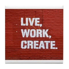 Live, Work, Create! Tile Coaster