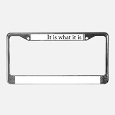 It is what it is License Plate Frame