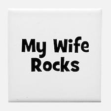 My Wife Rocks Tile Coaster