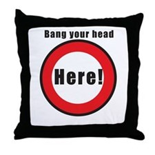 Bang your head here Throw Pillow