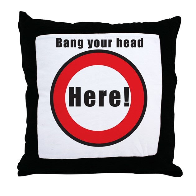 Bang Your Head Here Throw Pillow By Triptic