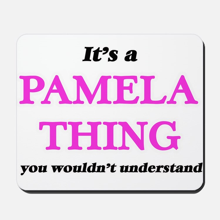 It's a Pamela thing, you wouldn' Mousepad