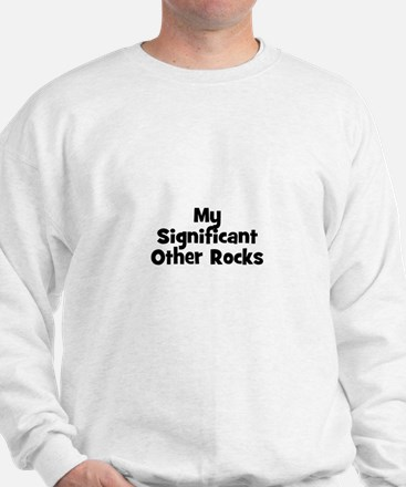 My Significant Other Rocks Sweatshirt