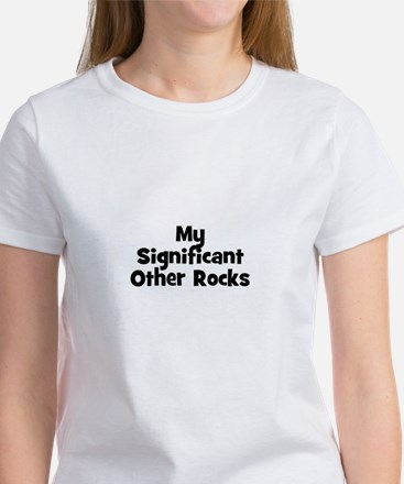 My Significant Other Rocks Women's T-Shirt