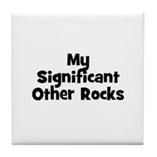 My Significant Other Rocks Tile Coaster