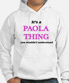 It's a Paola thing, you wouldn' Sweatshirt