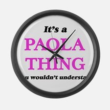 It's a Paola thing, you would Large Wall Clock